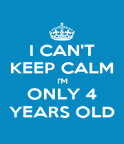 I CAN'T KEEP CALM I'M ONLY 4 YEARS OLD - Personalised Poster A4 size