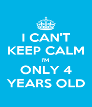 I CAN'T KEEP CALM I'M  ONLY 4 YEARS OLD - Personalised Poster A1 size