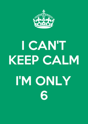 I CAN'T KEEP CALM  I'M ONLY 6 - Personalised Poster A4 size