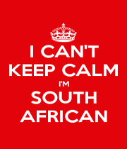I CAN'T KEEP CALM I'M SOUTH AFRICAN - Personalised Poster A4 size