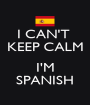 I CAN'T  KEEP CALM  I'M SPANISH - Personalised Poster A4 size
