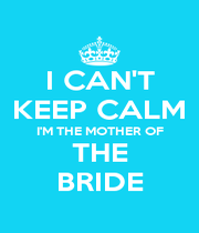 I CAN'T KEEP CALM I'M THE MOTHER OF THE BRIDE - Personalised Poster A4 size