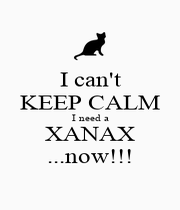 I can't KEEP CALM I need a XANAX ...now!!! - Personalised Poster A1 size