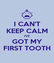 I CAN'T KEEP CALM I'VE GOT MY FIRST TOOTH - Personalised Poster A1 size