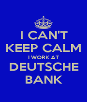 I CAN'T KEEP CALM I WORK AT DEUTSCHE BANK - Personalised Poster A4 size