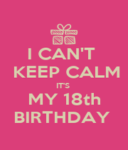I CAN'T   KEEP CALM IT'S  MY 18th BIRTHDAY  - Personalised Poster A1 size