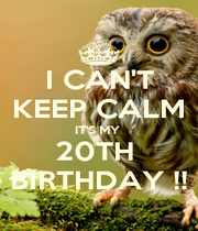 I CAN'T KEEP CALM IT'S MY  20TH  BIRTHDAY !! - Personalised Poster A4 size