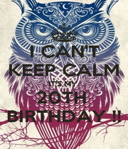 I CAN'T KEEP CALM IT'S MY  20TH  BIRTHDAY !! - Personalised Poster A1 size