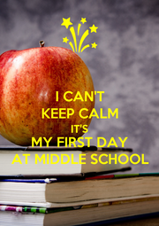 I CAN'T KEEP CALM IT'S MY FIRST DAY AT MIDDLE SCHOOL - Personalised Poster A4 size