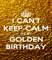 I CAN'T KEEP CALM IT'S MY GOLDEN BIRTHDAY - Personalised Poster A1 size