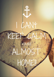 I CAN't KEEP CALM YOU'RE ALMOST HOME!! - Personalised Poster A4 size