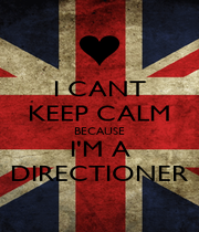 I CANT KEEP CALM BECAUSE I'M A DIRECTIONER - Personalised Poster A1 size
