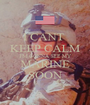 I CANT  KEEP CALM I'M GONNA SEE MY MARINE SOON - Personalised Poster A4 size