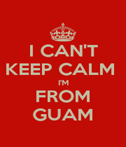 I CAN'T KEEP CALM  I'M FROM GUAM - Personalised Poster A1 size