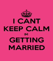 I CANT KEEP CALM IM  GETTING MARRIED - Personalised Poster A1 size