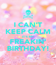 I CAN'T KEEP CALM IT'S MY FREAKIN' BIRTHDAY! - Personalised Poster A4 size