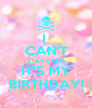 I  CAN'T STAY CALM IT'S MY BIRTHDAY! - Personalised Poster A1 size