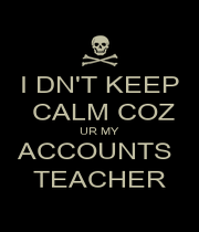 I DN'T KEEP  CALM COZ UR MY ACCOUNTS  TEACHER - Personalised Poster A1 size