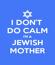 I DON'T  DO CALM I'M A JEWISH MOTHER - Personalised Poster A4 size