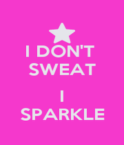 I DON'T  SWEAT  I SPARKLE - Personalised Poster A4 size