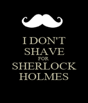 I DON'T SHAVE FOR  SHERLOCK HOLMES - Personalised Poster A1 size