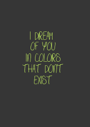 I DREAM  OF YOU IN COLORS THAT DON'T EXIST - Personalised Poster A4 size