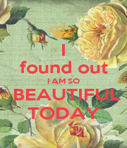 I found out I AM SO  BEAUTIFUL TODAY - Personalised Poster A4 size
