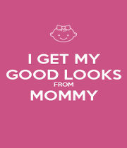I GET MY GOOD LOOKS FROM MOMMY  - Personalised Poster A4 size