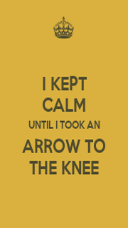 I KEPT CALM UNTIL I TOOK AN ARROW TO THE KNEE - Personalised Poster A1 size
