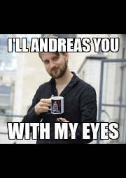 I'LL ANDREAS YOU WITH MY EYES - Personalised Poster A1 size