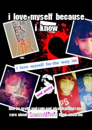 i  love  myself  because  i  know    that  im  pretty and cute and  also beautiful i dont  care  - Personalised Poster A1 size