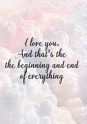 I love you, And that's the the beginning and end of everything - Personalised Poster A1 size