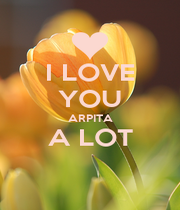 I LOVE YOU ARPITA A LOT  - Personalised Poster A4 size