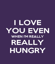I LOVE YOU EVEN WHEN I'M REALLY REALLY HUNGRY - Personalised Poster A1 size