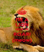 I'M A LION HEAR ME ROAR! (meow) - Personalised Poster A1 size
