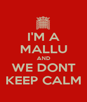 I'M A MALLU AND WE DONT KEEP CALM - Personalised Poster A1 size