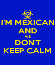 I'M MEXICAN AND WE DON'T KEEP CALM - Personalised Poster A1 size
