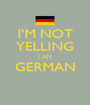 I'M NOT YELLING I AM GERMAN  - Personalised Poster A1 size