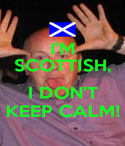 I'M SCOTTISH,  I DON'T KEEP CALM! - Personalised Poster A1 size