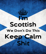 I'm Scottish We Don't Do This Keep Calm Shit - Personalised Poster A1 size
