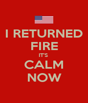 I RETURNED FIRE IT'S  CALM NOW - Personalised Poster A4 size