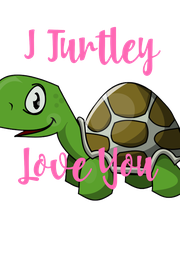 I Turtley   Love You  - Personalised Poster A1 size
