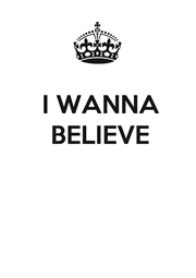 I WANNA   BELIEVE     - Personalised Poster A1 size
