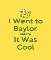 I Went to Baylor before It Was Cool - Personalised Poster A4 size
