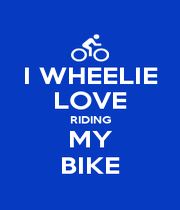 I WHEELIE LOVE RIDING MY BIKE - Personalised Poster A4 size