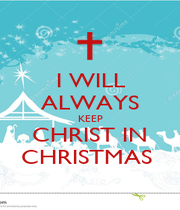 I WILL ALWAYS KEEP CHRIST IN CHRISTMAS  - Personalised Poster A1 size