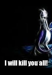 I will kill you all! - Personalised Poster A1 size