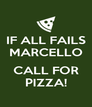 IF ALL FAILS MARCELLO  CALL FOR PIZZA! - Personalised Poster A4 size