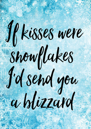 If kisses were snowflakes  I'd send you  a blizzard  - Personalised Poster A4 size
