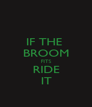 IF THE  BROOM FITS RIDE IT - Personalised Poster A4 size